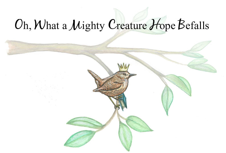 Oh, What a Mighty Creature Hope Befalls